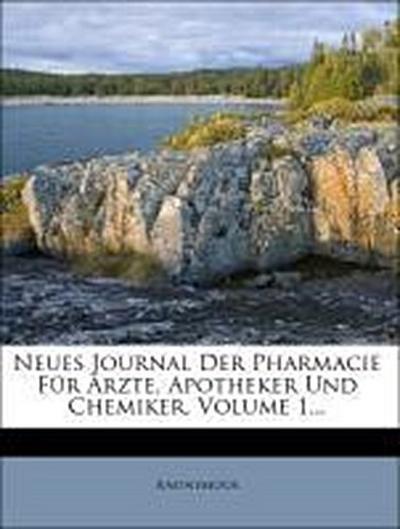 Neues Journal der Pharmacie für Ärzte, Apotheker und Chemiker, Erster Band