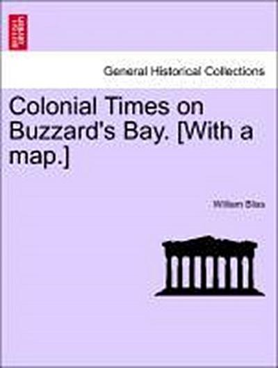 Colonial Times on Buzzard's Bay. [With a map.]