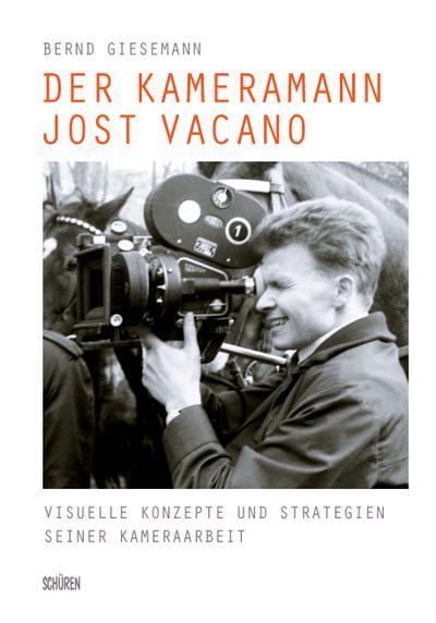 Der Kameramann Jost Vacano: Visuelle Konzepte und Strategien seiner Kameraarbeit