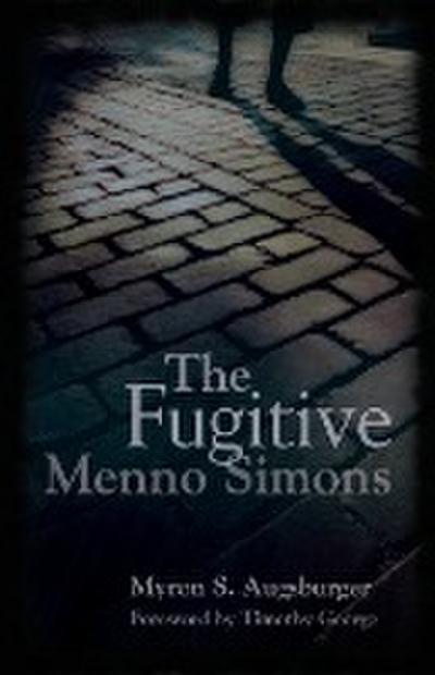 The Fugitive: Menno Simons, Spiritual Leader in the Free Church Movement