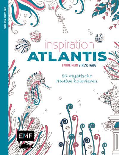 Inspiration Atlantis; 50 mystische Motive kolorieren - Farbe rein, Stress raus; Farbe rein – Stress raus; Deutsch