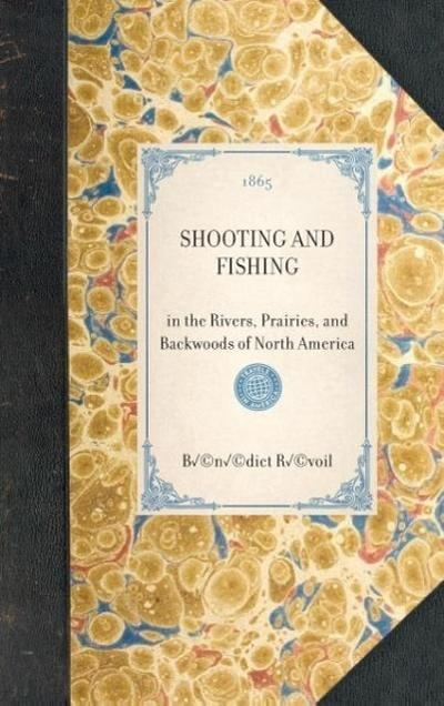 Shooting and Fishing: In the Rivers, Prairies, and Backwoods of North America