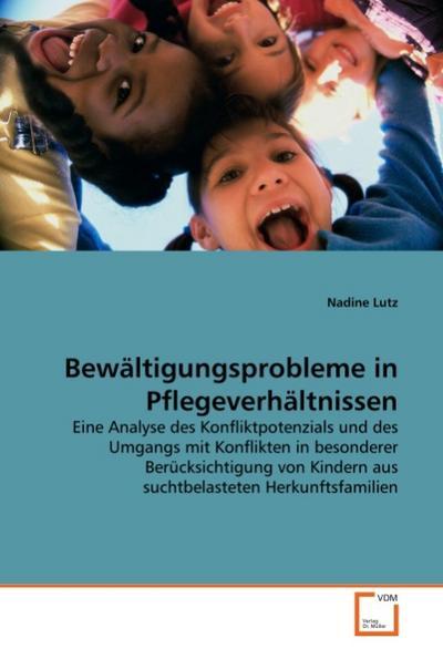 Bewältigungsprobleme in Pflegeverhältnissen: Eine Analyse des Konfliktpotenzials und des Umgangs mit Konflikten in besonderer Berücksichtigung von Kindern aus suchtbelasteten Herkunftsfamilien