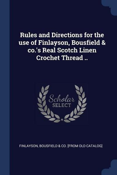 Rules and Directions for the Use of Finlayson, Bousfield & Co.'s Real Scotch Linen Crochet Thread ..