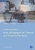 Unterrichten - eine pädagogische Theorie auf empirischer Basis