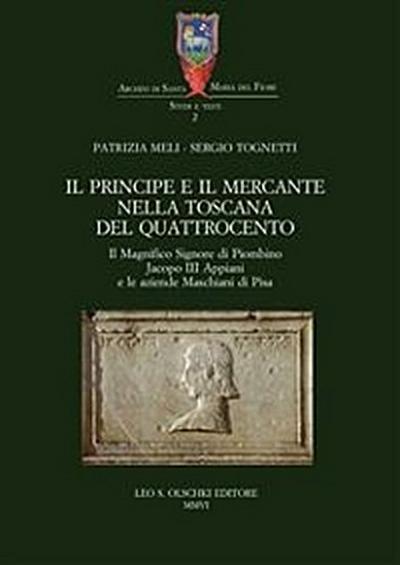 Il principe e il mercante nella Toscana del Quattrocento. Il Magnifico Signore di Piombino Jacopo III Appiani e le aziende Maschiani di Pisa.