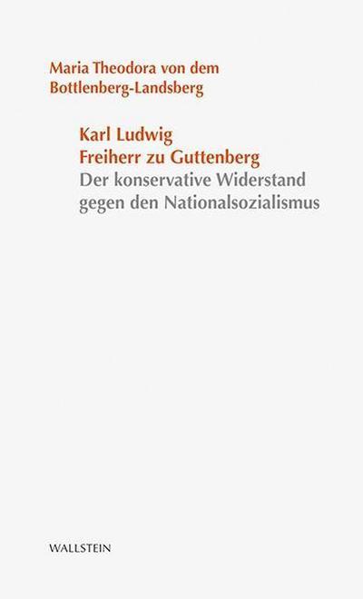 Karl Ludwig Freiherr von und zu Guttenberg: Der konservative Widerstand gegen den Nationalsozialismus (Stuttgarter Stauffenberg-Gedächtnisvorlesung)