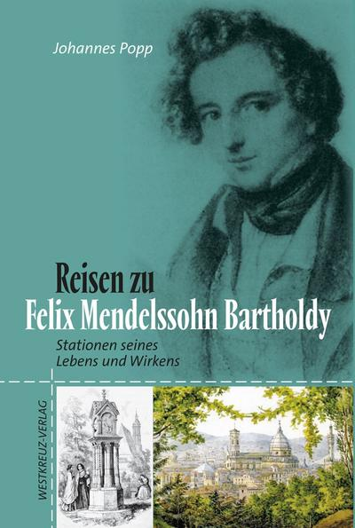 Reisen zu Felix Mendelssohn Bartholdy: Stationen seines Lebens und Wirkens
