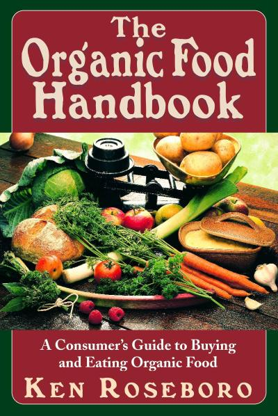 The Organic Food Handbook: A Consumer's Guide to Buying and Eating Orgainc Food