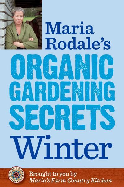 Maria Rodale's Organic Gardening Secrets: Winter