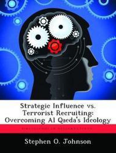 Strategic Influence vs. Terrorist Recruiting: Overcoming Al Qaeda's Ideology