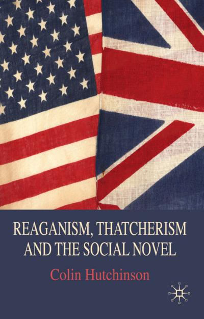 Reaganism, Thatcherism and the Social Novel
