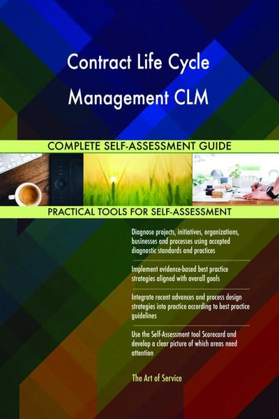 Contract Life Cycle Management CLM Complete Self-Assessment Guide