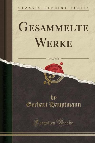 Gesammelte Werke, Vol. 5 of 6 (Classic Reprint)