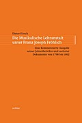 Die musikalische Lehranstalt unter Franz Joseph Fröhlich