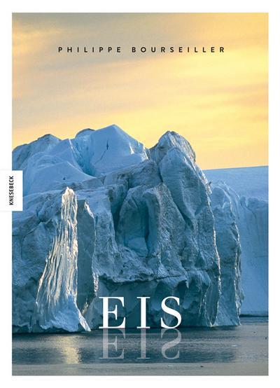 EIS; Das weltweite Porträt eines bedrohten Naturparadieses von der Arktis zur Antarktis; Übers. v. Lohmann, Kristin; Deutsch; 15 schw.-w. Abb. 140 farb. Abb.