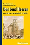 Das Land Hessen: Geschichte - Gesellschaft - Politik
