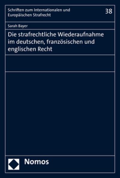 Die strafrechtliche Wiederaufnahme im deutschen, französischen und englischen Recht