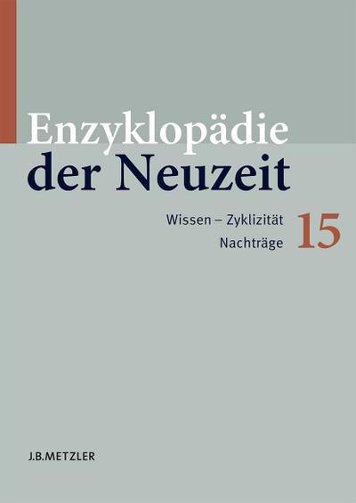 Enzyklopädie der Neuzeit: Enzyklopädie der Neuzeit 15. Vagabunden - Zyklus: Bd. 15