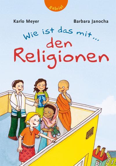 Wie ist das mit den Religionen   ; Ill. v. Reckers, Sandra; Deutsch; , farb. Ill. -