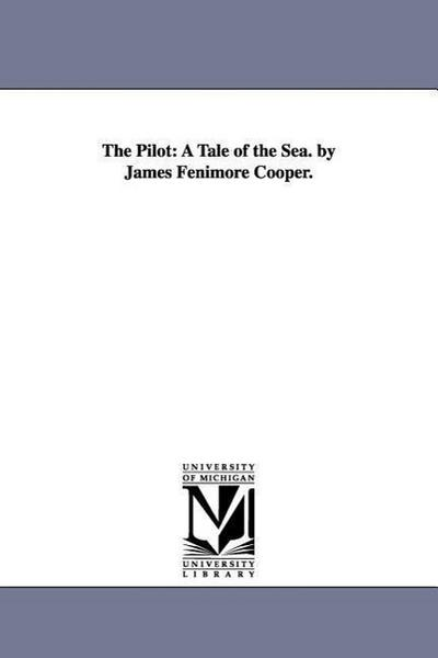 The Pilot: A Tale of the Sea. by James Fenimore Cooper.