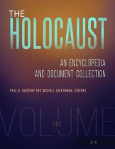 Holocaust: An Encyclopedia and Document Collection [4 volumes]