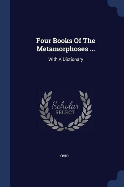 Four Books of the Metamorphoses ...: With a Dictionary
