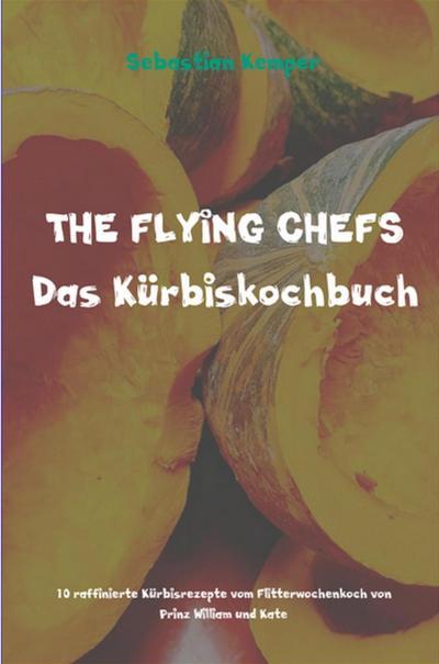 THE FLYING CHEFS Das Kürbiskochbuch