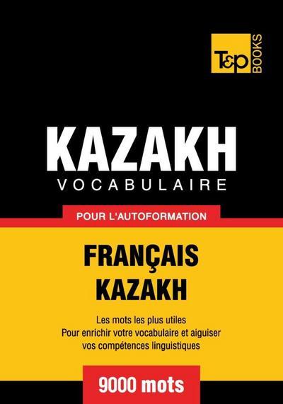Vocabulaire Français-Kazakh pour l'autoformation - 9000 mots
