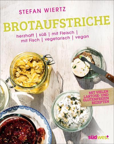 Brotaufstriche; Herzhaft, süß, mit Fleisch, mit Fisch, vegetarisch, vegan - mit vielen laktose- und glutenfreien Rezepten   ; Deutsch; ca. 50 Abb. -