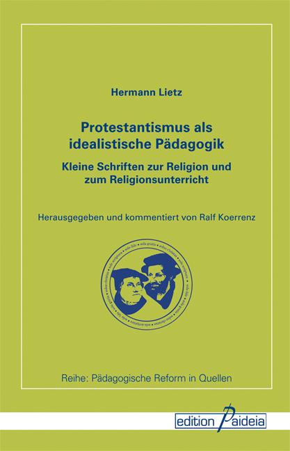 Protestantismus als idealistische Pädagogik Hermann Lietz