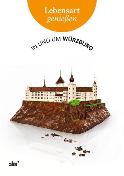 Lebensart genießen - in und um Würzburg: Essen, Trinken, Ausgehen - Wohnen, Mode, Schmuck - Kunst, Kultur, Natur