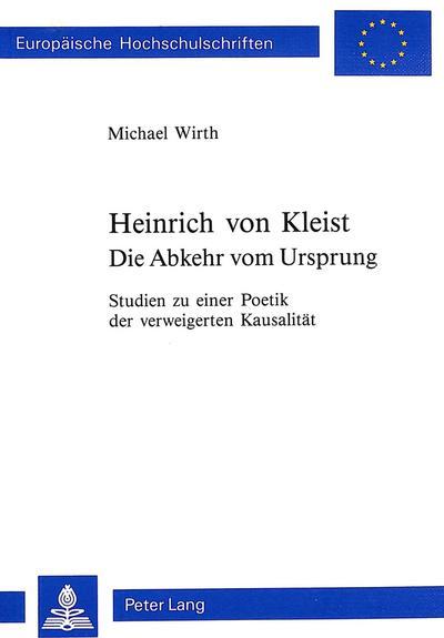 Heinrich von Kleist. Die Abkehr vom Ursprung