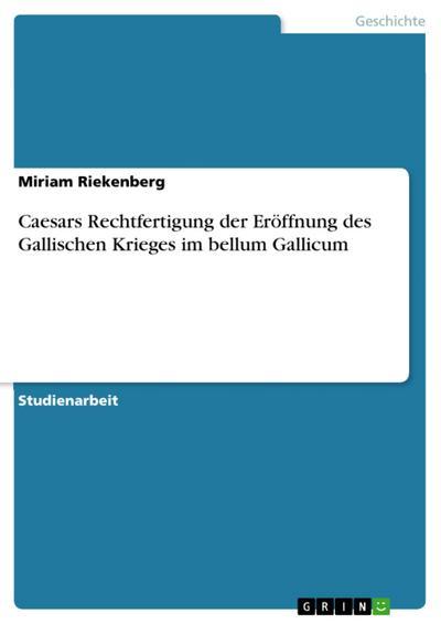 Caesars Rechtfertigung der Eröffnung des Gallischen Krieges im bellum Gallicum