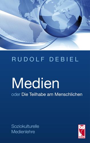 Medien oder Die Teilhabe am Menschlichen Rudolf Debiel