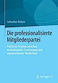 Die professionalisierte Mitgliederpartei - Sebastian Bukow