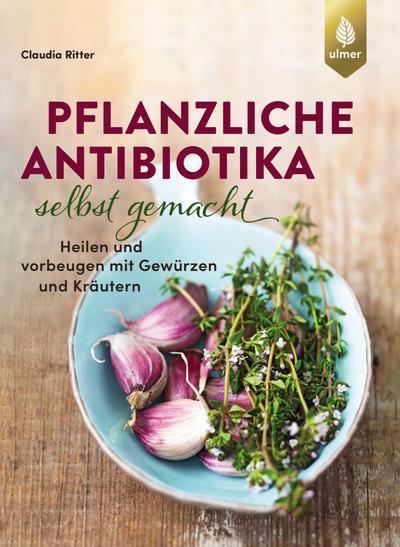Pflanzliche Antibiotika selbst gemacht