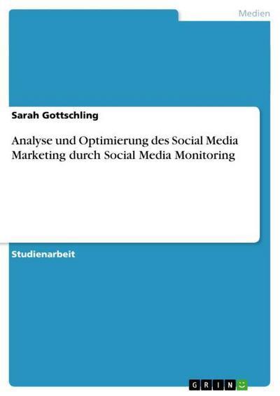 Analyse und Optimierung des Social Media Marketing  durch Social Media Monitoring