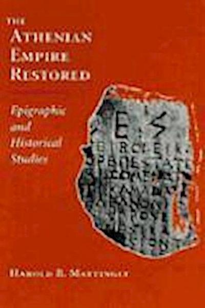 The Athenian Empire Restored: Epigraphic and Historical Studies