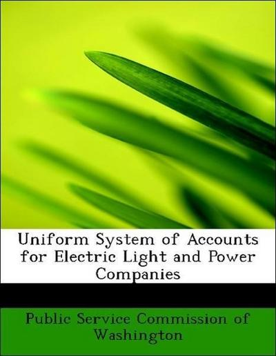 Uniform System of Accounts for Electric Light and Power Companies