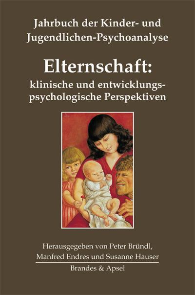 Elternschaft: klinische und entwicklungspsychologische Perspektiven; Jahrbuch der Kinder- und Jugendlichen-Psychoanalyse; Hrsg. v. Bründl, Peter/Endres, Manfred/Hauser, Susanne/Hause, Susanne; Deutsch