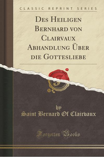 Des Heiligen Bernhard Von Clairvaux Abhandlung Über Die Gottesliebe (Classic Reprint)