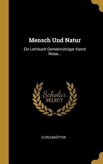 Mensch Und Natur: Ein Lehrbuch Gemeinnütziger Kennt Nisse...