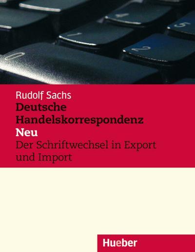 Deutsche Handelskorrespondenz – Neu: Der Schriftwechsel in Export und Import.Deutsch als Fremdsprache / Lehrbuch