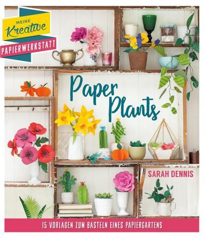 Papierschnitt: Paper Plants: 15 Vorlagen zum Basteln eines Papiergartens (Meine kreative Papierwerkstatt)