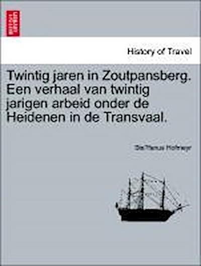 Twintig jaren in Zoutpansberg. Een verhaal van twintig jarigen arbeid onder de Heidenen in de Transvaal.
