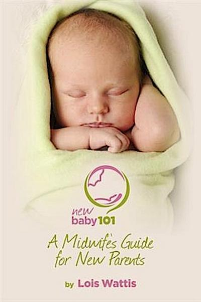 New Baby 101 - A Midwife's Guide for New Parents