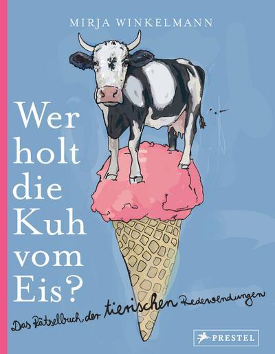 Wer holt die Kuh vom Eis?; Das Rätselbuch der tierischen Redewendungen; Ill. v. Winkelmann, Mirja; Deutsch; durchgehend illustriert, 21 Illustr.