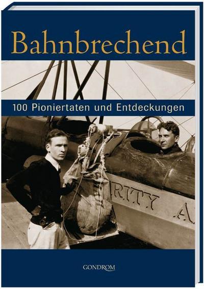 Bahnbrechend. 100 Pioniertaten und Entdeckungen - Gondrom Verlag Gmbh - Gebundene Ausgabe, Deutsch, -, 100 Pioniertaten und Entdeckungen, 100 Pioniertaten und Entdeckungen