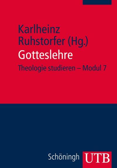 Gotteslehre: Theologie studieren – Modul 7 (Theologie studieren im modularisierten Studiengang, Band 3896)